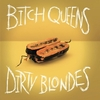 BITCH QUEENS / DIRTY BLONDES