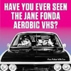 HAVE YOU EVER SEEN THE JANE FONDA AEROBIC VHS?